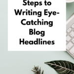 5 Essential Steps to Writing Eye-Catching Blog Headlines